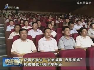 """环翠区举办""""为党放歌 为民而唱""""庆祝建党95周年歌咏会"""